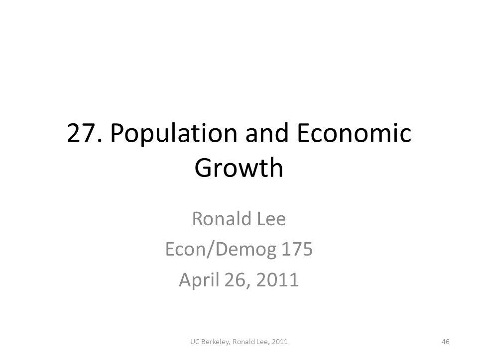 27. Population and Economic Growth Ronald Lee Econ/Demog 175 April 26, 2011 UC Berkeley, Ronald Lee, 201146