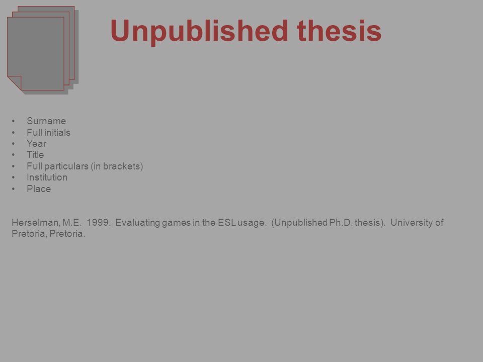 Unpublished thesis Surname Full initials Year Title Full particulars (in brackets) Institution Place Herselman, M.E.