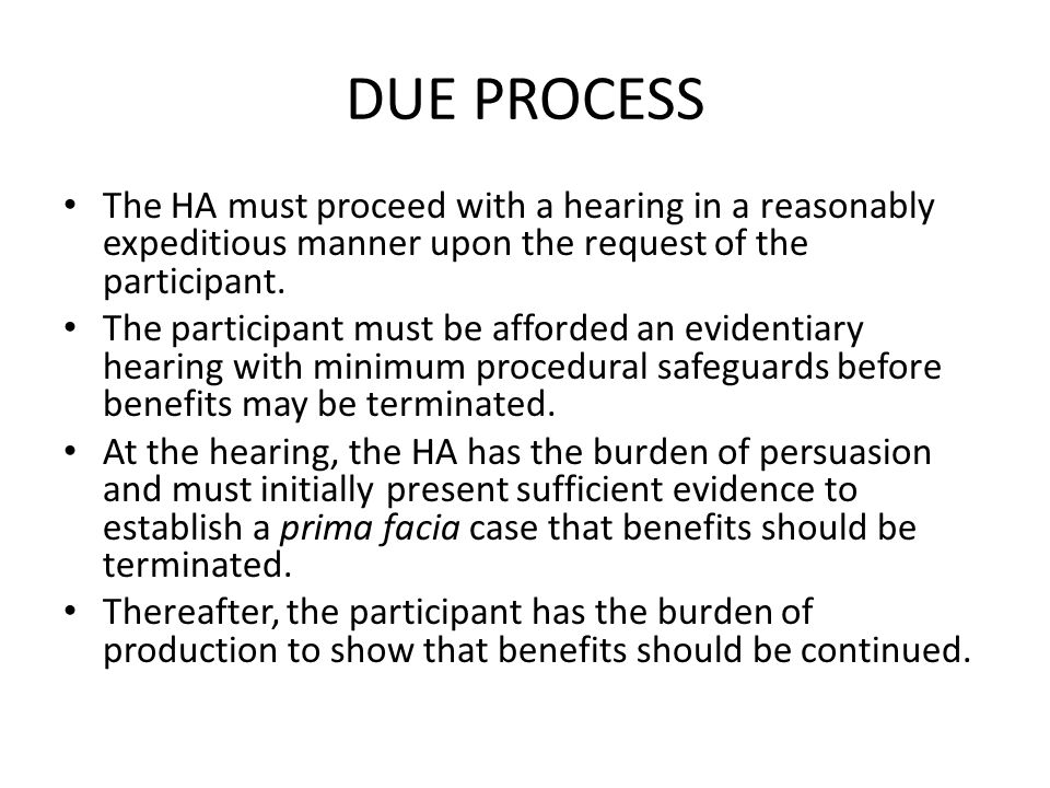 DUE PROCESS The HA must proceed with a hearing in a reasonably expeditious manner upon the request of the participant.