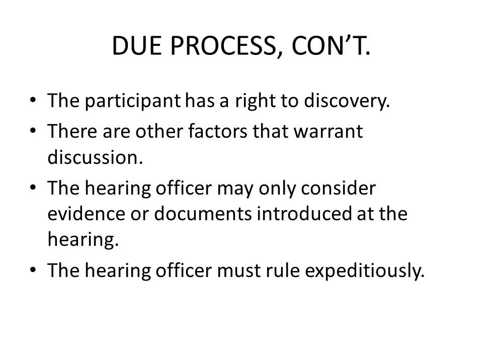 DUE PROCESS, CON'T. The participant has a right to discovery.