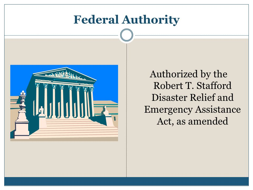 Federal Authority Authorized by the Robert T. Stafford Disaster Relief and Emergency Assistance Act, as amended