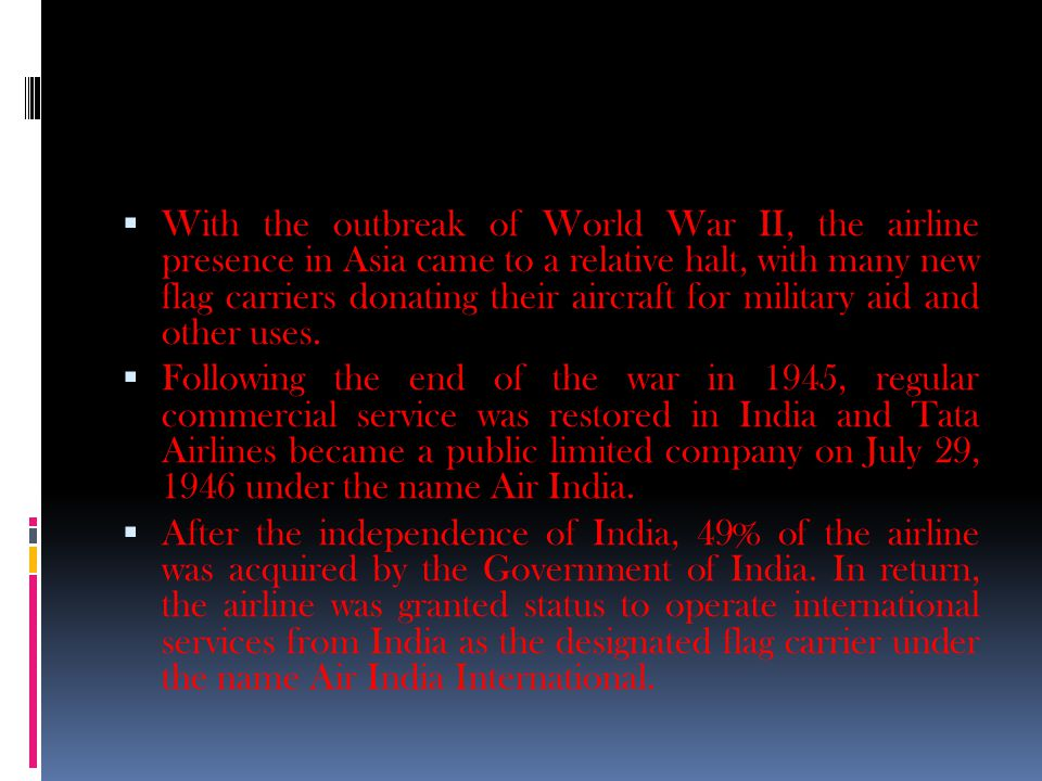  With the outbreak of World War II, the airline presence in Asia came to a relative halt, with many new flag carriers donating their aircraft for military aid and other uses.