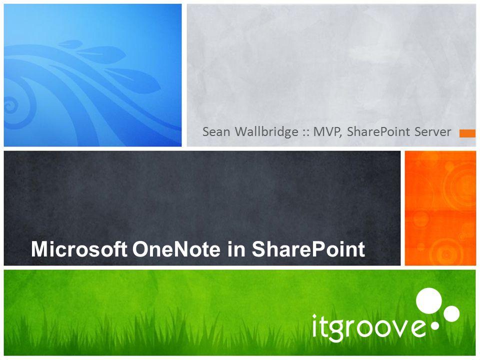 Sean Wallbridge :: MVP, SharePoint Server Microsoft OneNote in SharePoint