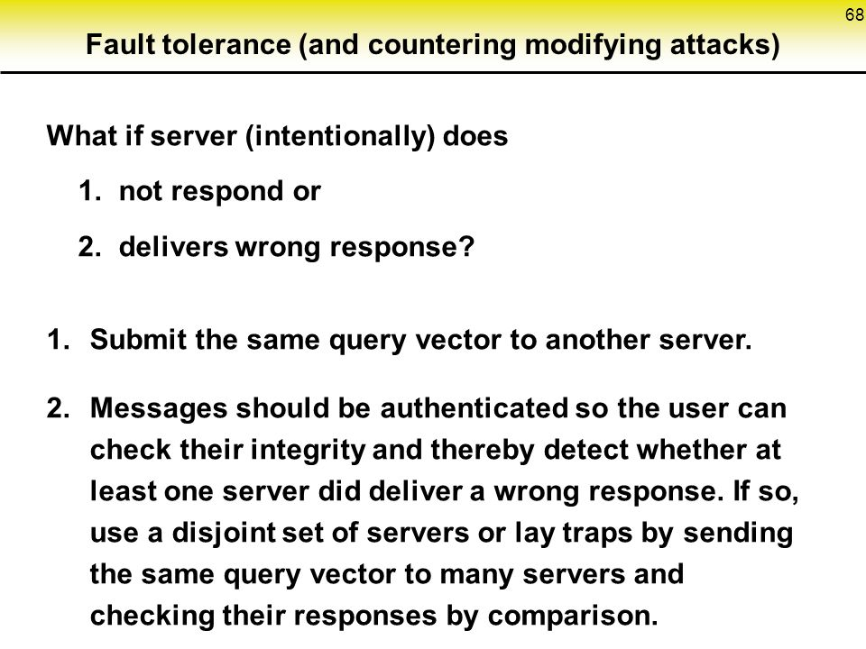 68 Fault tolerance (and countering modifying attacks) What if server (intentionally) does 1.