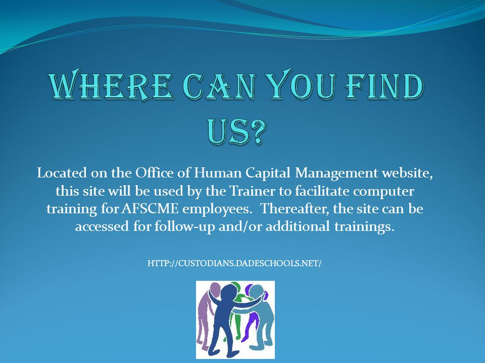 Located on the Office of Human Capital Management website, this site will be used by the Trainer to facilitate computer training for AFSCME employees.