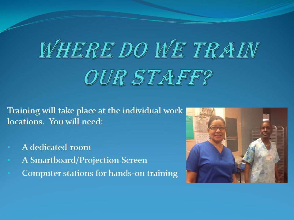 Training will take place at the individual work locations. You will need: A dedicated room A Smartboard/Projection Screen Computer stations for hands-