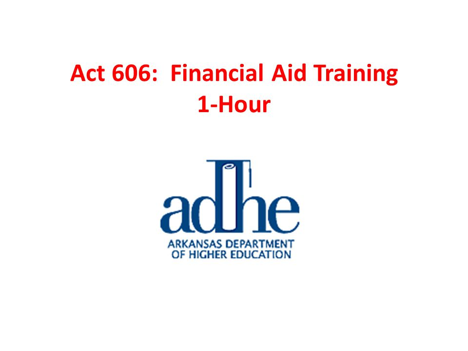 Act 606: Financial Aid Training 1-Hour