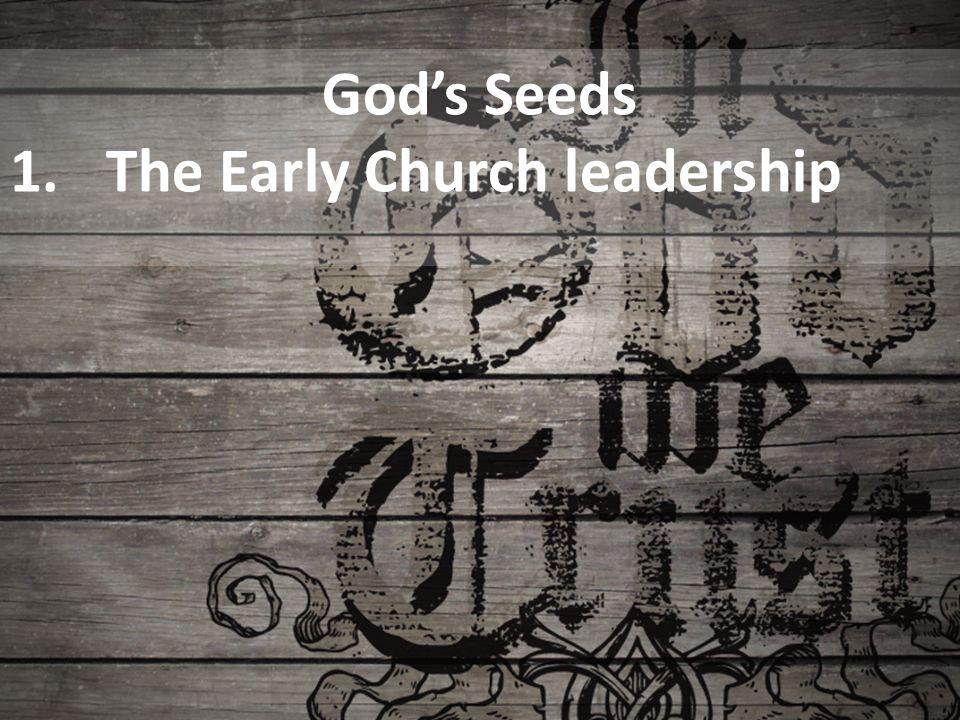 God's Seeds 1.The Early Church leadership