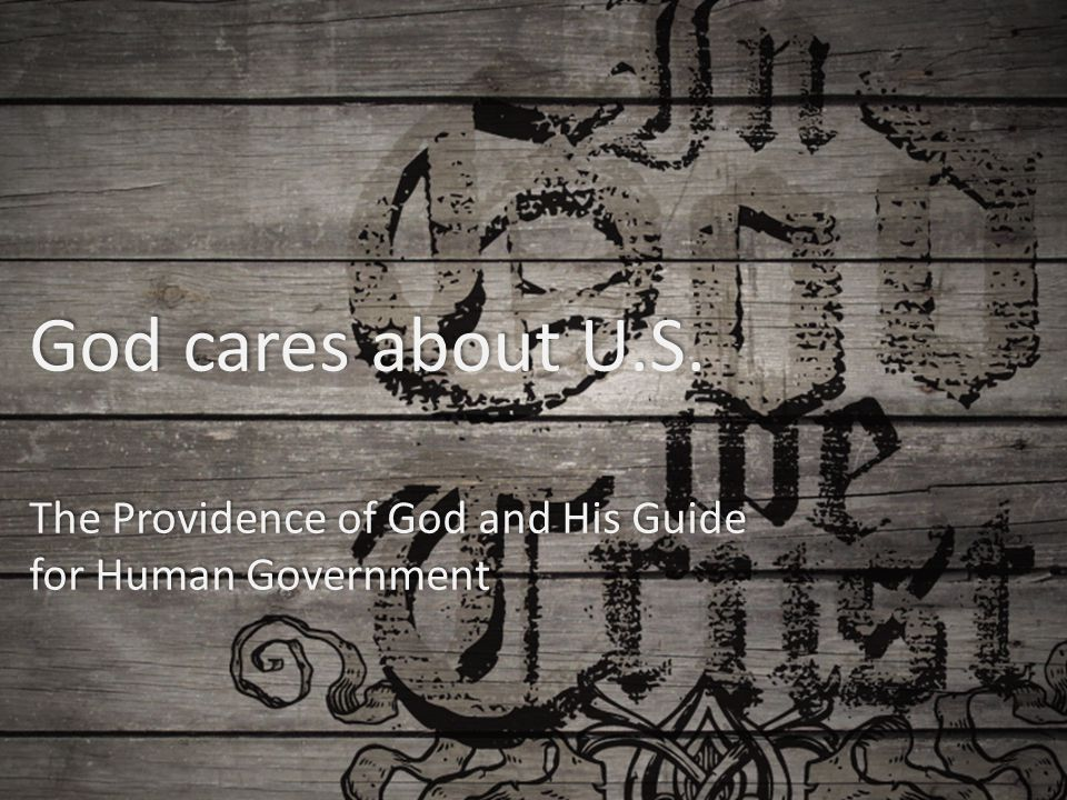 God cares about U.S. The Providence of God and His Guide for Human Government
