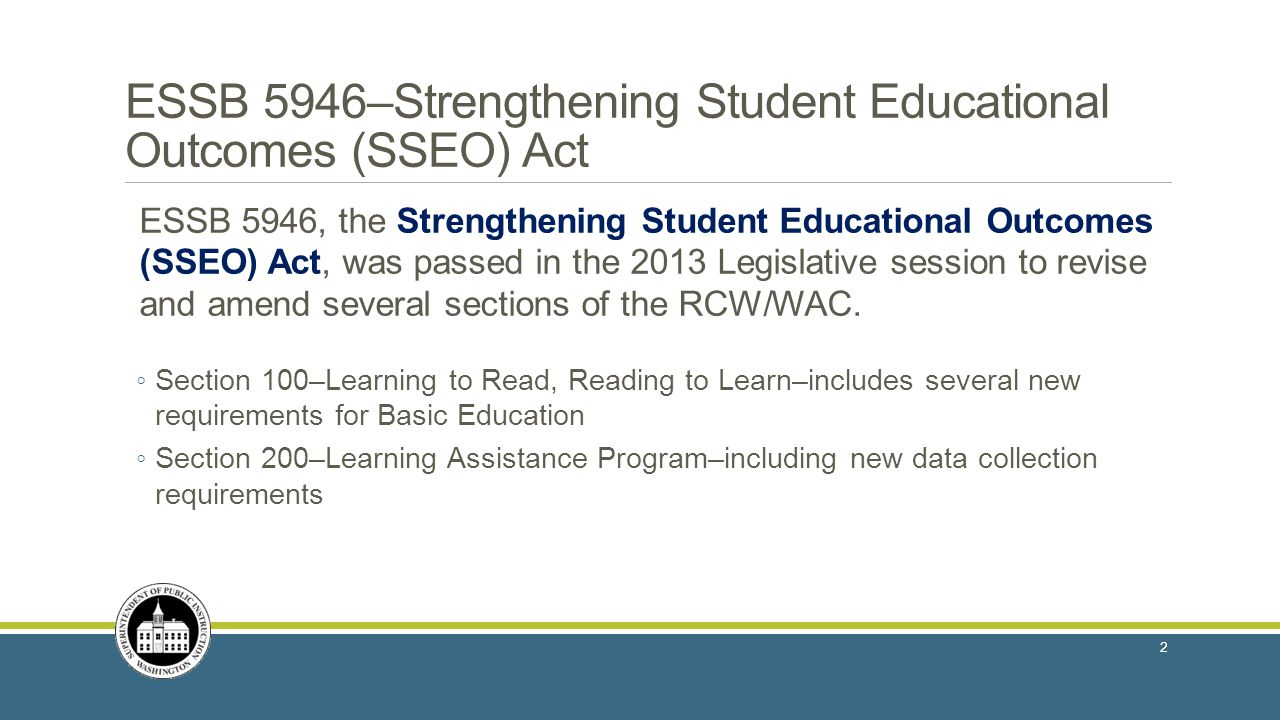 ESSB 5946–Strengthening Student Educational Outcomes (SSEO) Act ESSB 5946, the Strengthening Student Educational Outcomes (SSEO) Act, was passed in th