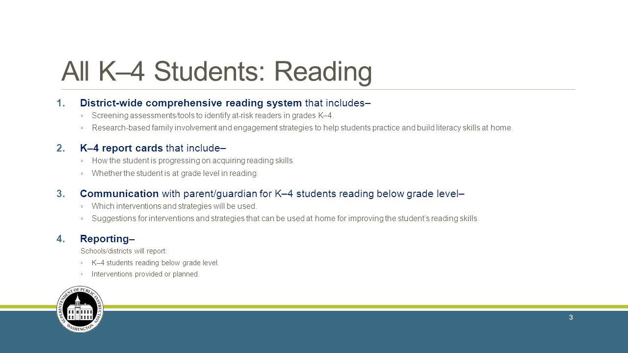 All K–4 Students: Reading 1.District-wide comprehensive reading system that includes– ◦ Screening assessments/tools to identify at-risk readers in gra