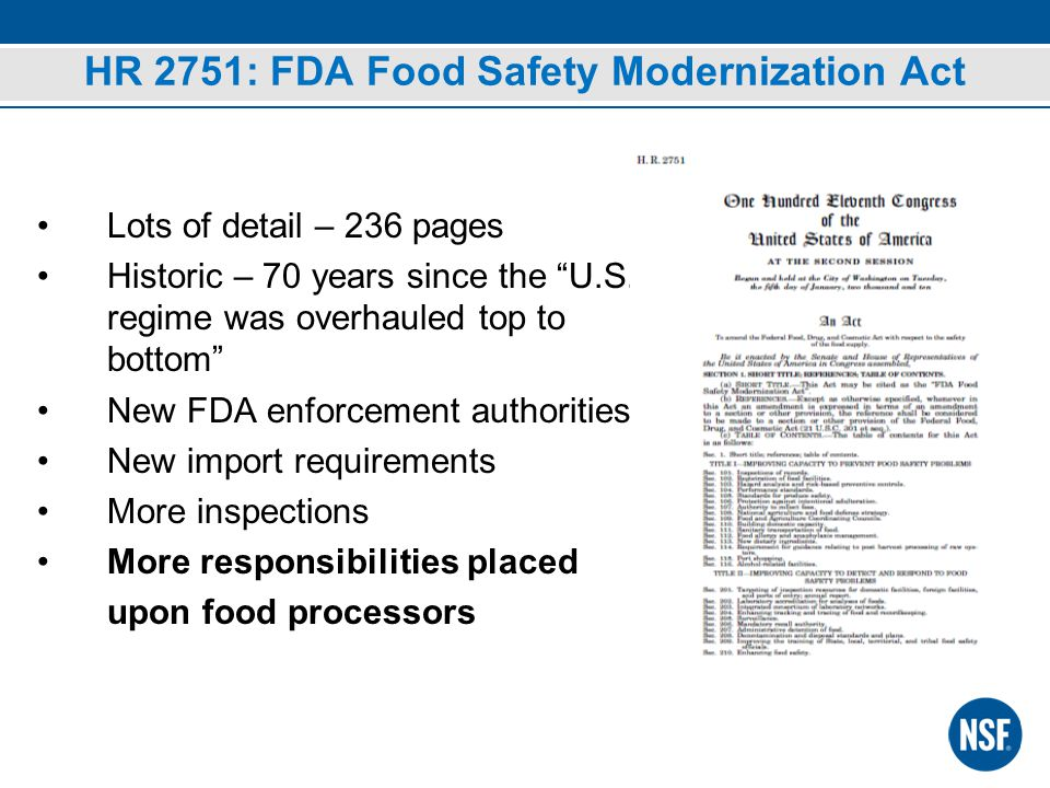 HR 2751: FDA Food Safety Modernization Act Lots of detail – 236 pages Historic – 70 years since the U.S.