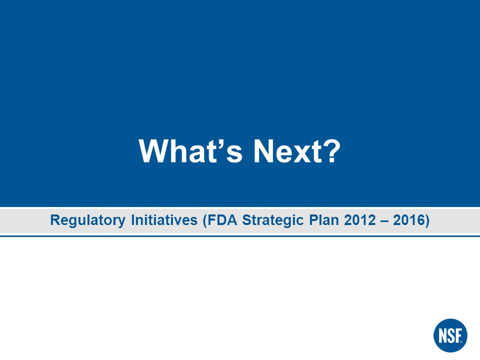 What's Next? Regulatory Initiatives (FDA Strategic Plan 2012 – 2016)