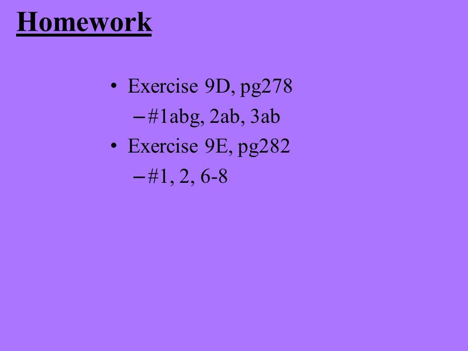 Homework Exercise 9D, pg278 – #1abg, 2ab, 3ab Exercise 9E, pg282 – #1, 2, 6-8