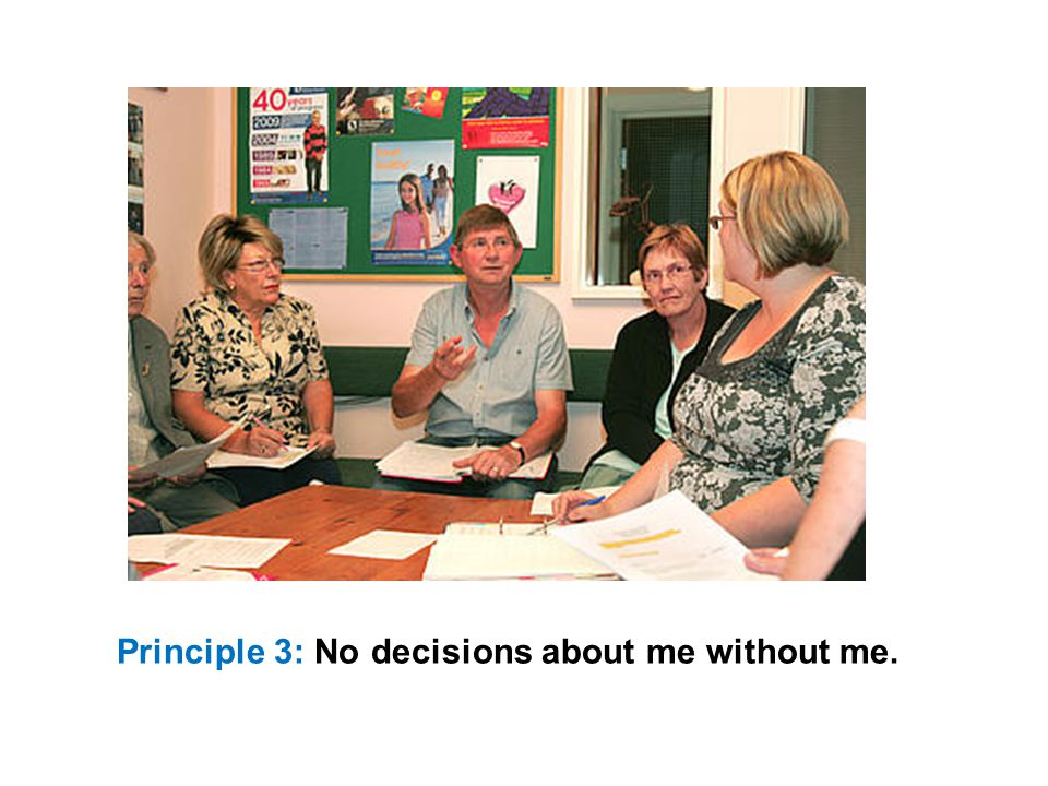 Principle 3: No decisions about me without me.