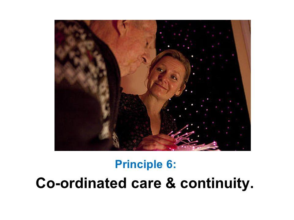 Principle 6: Co-ordinated care & continuity.