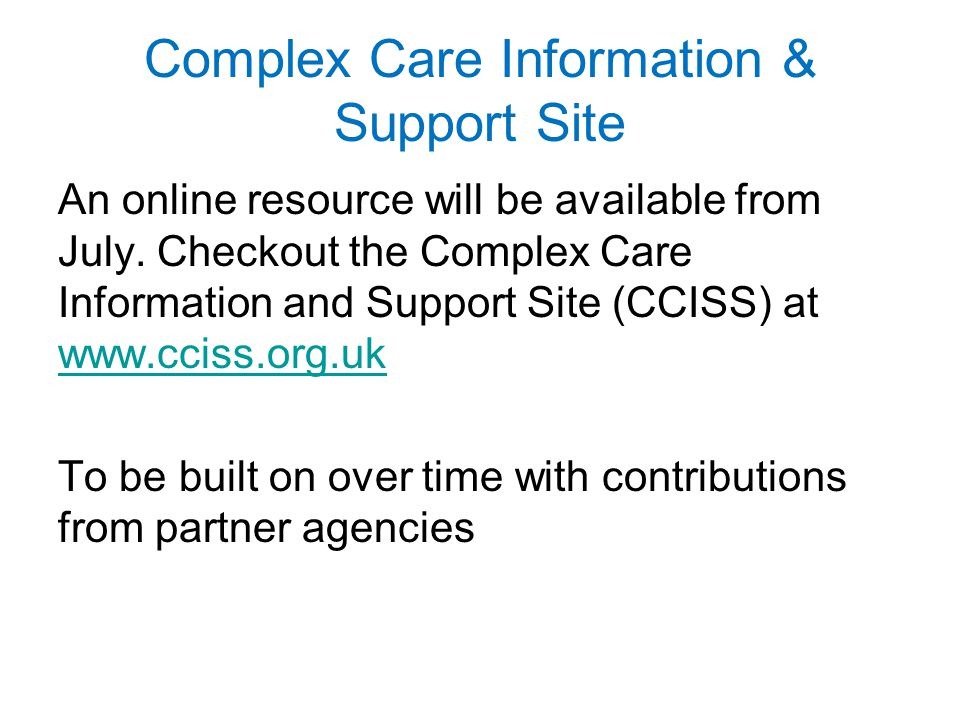 Complex Care Information & Support Site An online resource will be available from July.