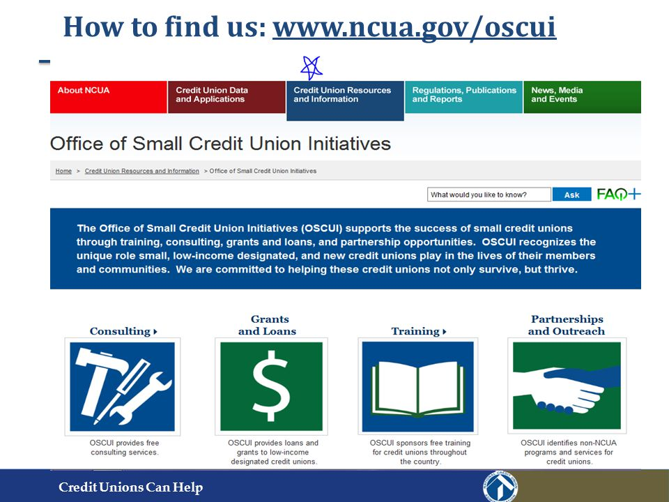 How to find us: www.ncua.gov/oscui Credit Unions Can Help