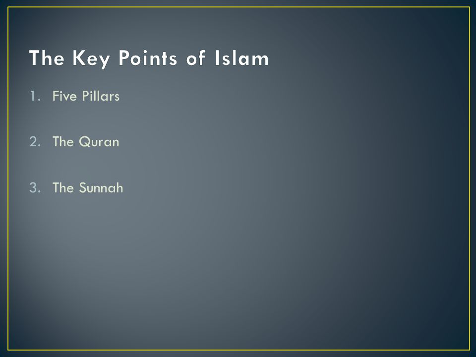 1.Five Pillars 2.The Quran 3.The Sunnah