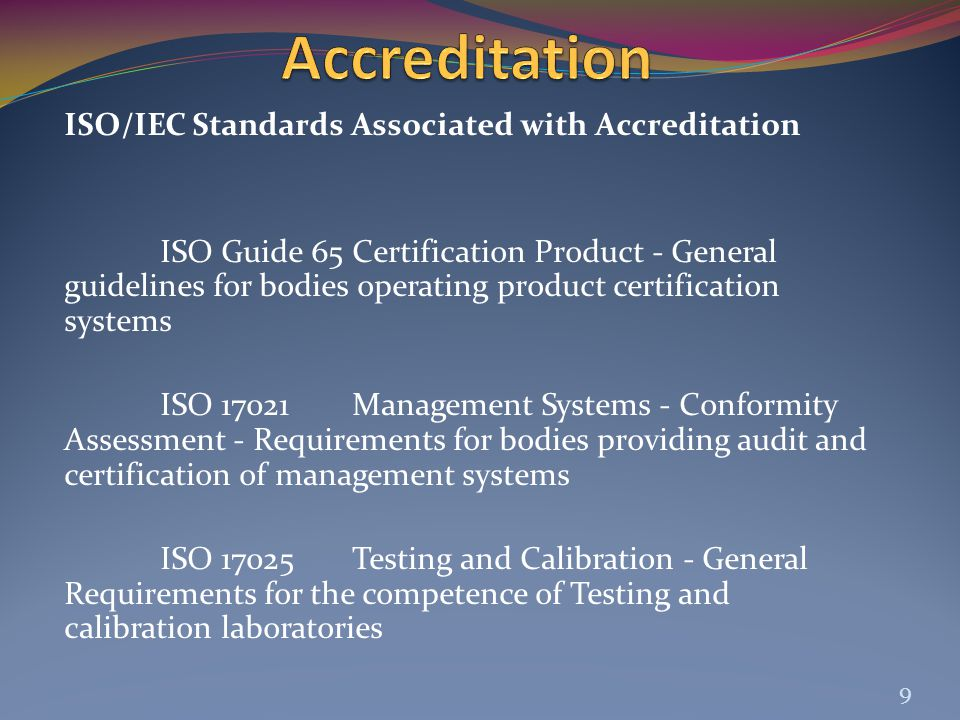 ISO/IEC Standards Associated with Accreditation ISO Guide 65Certification Product - General guidelines for bodies operating product certification syst
