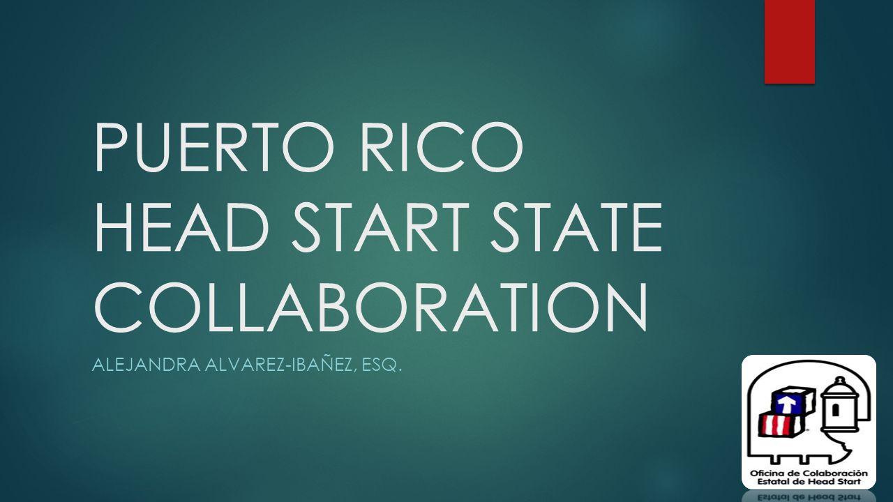 PUERTO RICO HEAD START STATE COLLABORATION ALEJANDRA ALVAREZ-IBAÑEZ, ESQ.