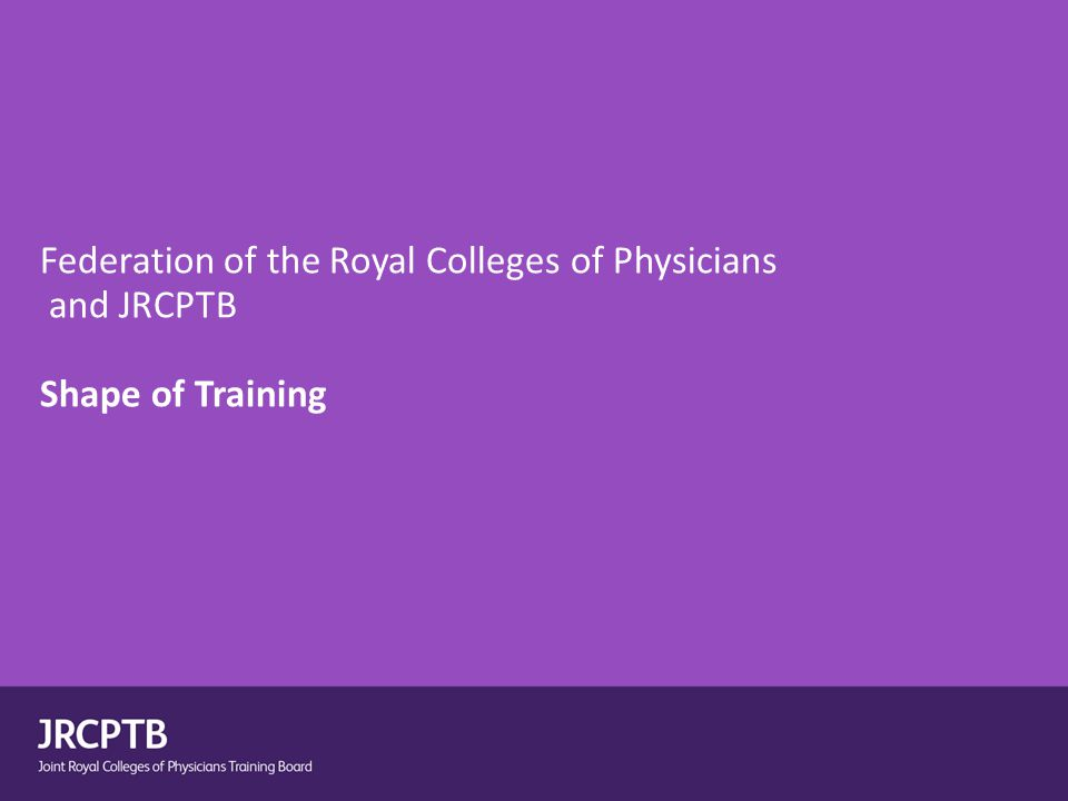 Federation of the Royal Colleges of Physicians and JRCPTB Shape of Training