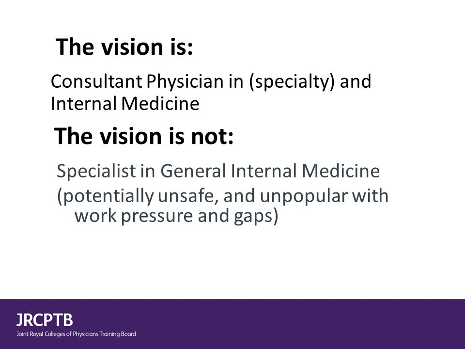 The vision is: Consultant Physician in (specialty) and Internal Medicine The vision is not: Specialist in General Internal Medicine (potentially unsaf