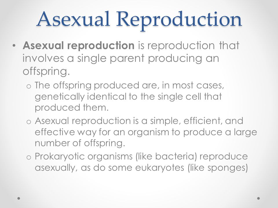 Sexual Reproduction In sexual reproduction, offspring are produced by the fusion of two sex cells – one from each of two parents.