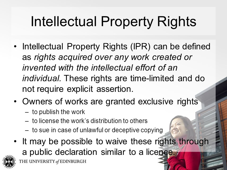Intellectual Property Rights Intellectual Property Rights (IPR) can be defined as rights acquired over any work created or invented with the intellectual effort of an individual.