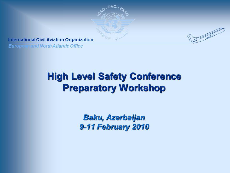 International Civil Aviation Organization European and North Atlantic Office High Level Safety Conference Preparatory Workshop Baku, Azerbaijan 9-11 February 2010