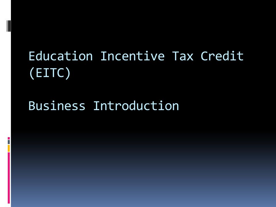 Education Incentive Tax Credit (EITC) Business Introduction