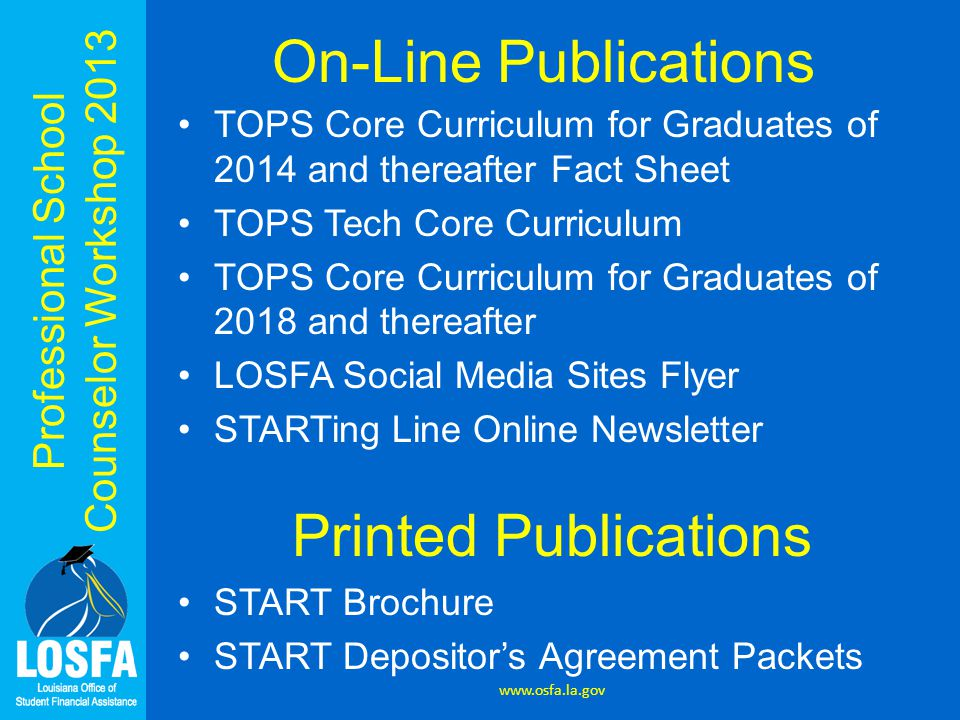 Professional School Counselor Workshop 2013 On-Line Publications TOPS Core Curriculum for Graduates of 2014 and thereafter Fact Sheet TOPS Tech Core C