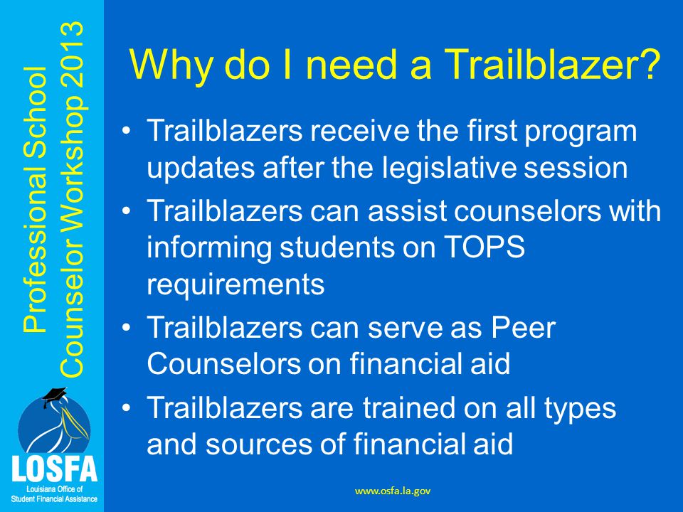 Professional School Counselor Workshop 2013 Why do I need a Trailblazer? Trailblazers receive the first program updates after the legislative session