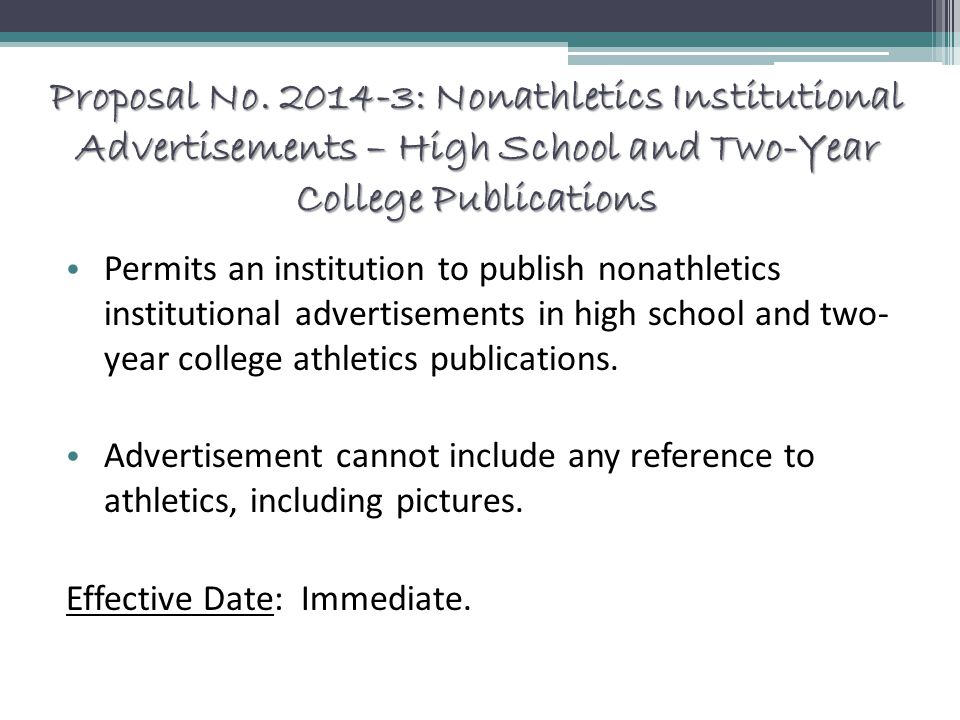 Proposal No. 2014-3: Nonathletics Institutional Advertisements – High School and Two-Year College Publications Permits an institution to publish nonat