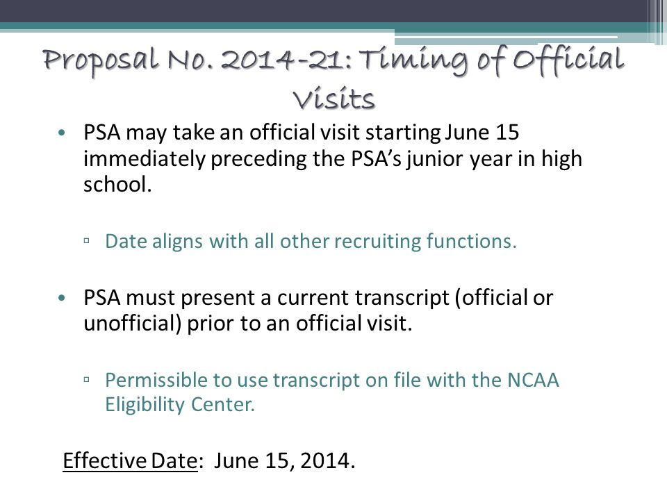 Proposal No. 2014-21: Timing of Official Visits PSA may take an official visit starting June 15 immediately preceding the PSA's junior year in high sc