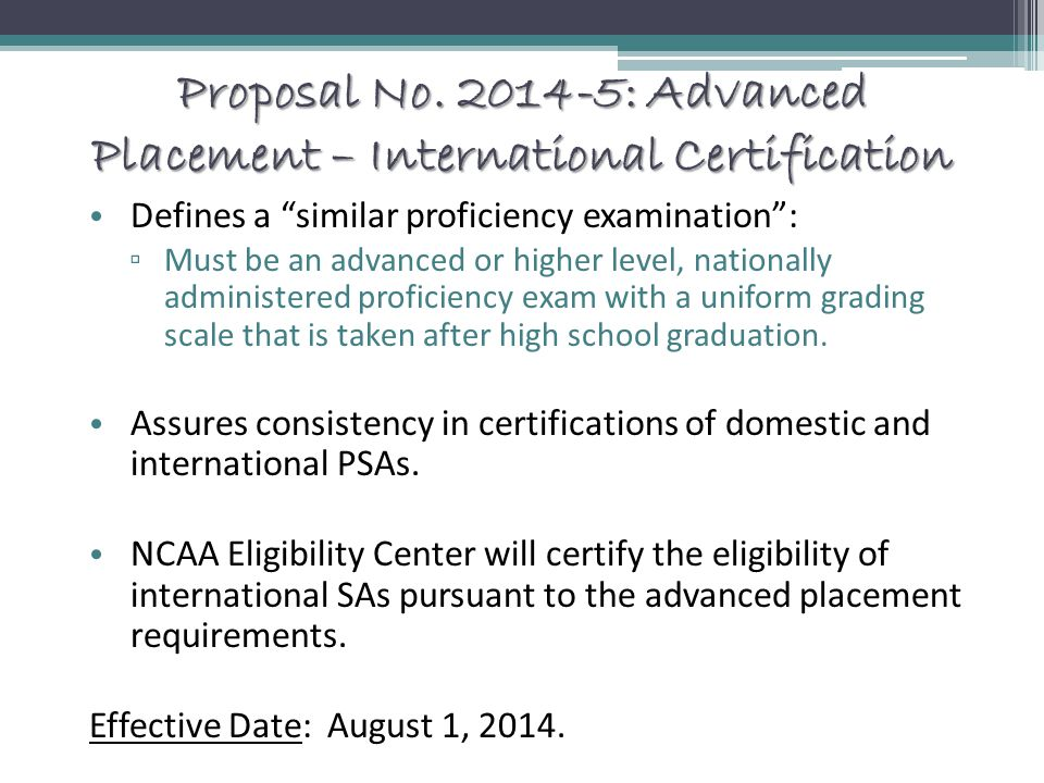 """Proposal No. 2014-5: Advanced Placement – International Certification Defines a """"similar proficiency examination"""": ▫ Must be an advanced or higher lev"""