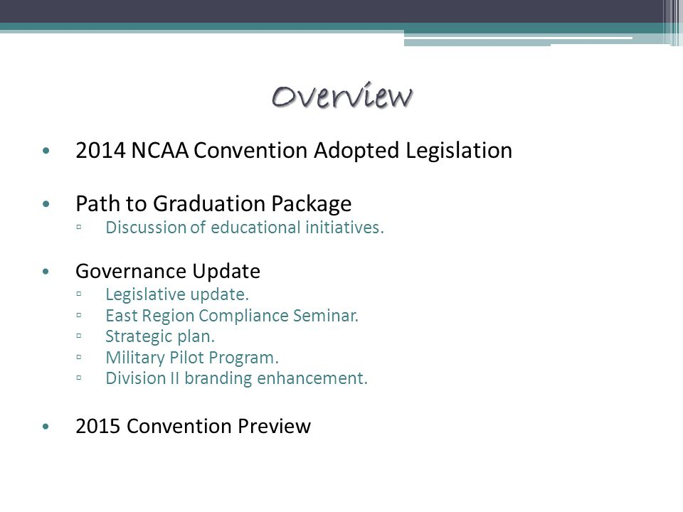 Overview 2014 NCAA Convention Adopted Legislation Path to Graduation Package ▫ Discussion of educational initiatives.