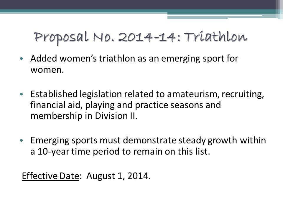 Proposal No. 2014-14: Triathlon Added women's triathlon as an emerging sport for women. Established legislation related to amateurism, recruiting, fin