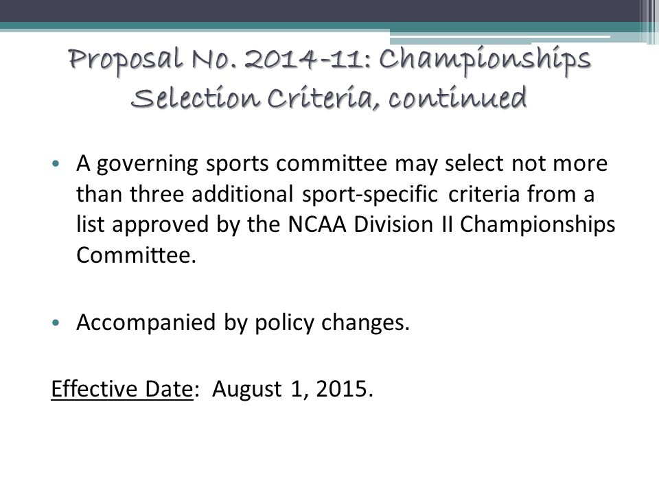Proposal No. 2014-11: Championships Selection Criteria, continued A governing sports committee may select not more than three additional sport-specifi