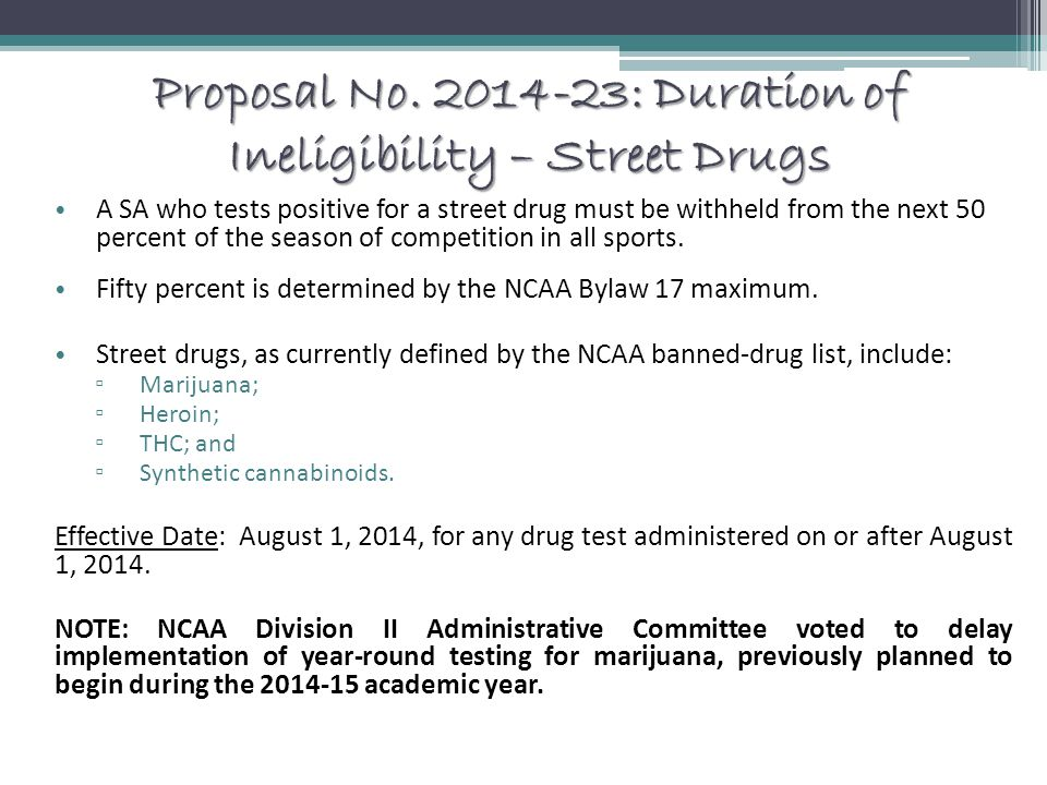 Proposal No. 2014-23: Duration of Ineligibility – Street Drugs A SA who tests positive for a street drug must be withheld from the next 50 percent of