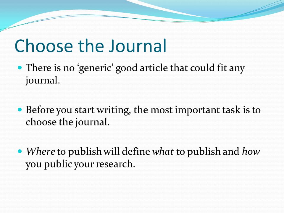 Choose the Journal There is no 'generic' good article that could fit any journal.