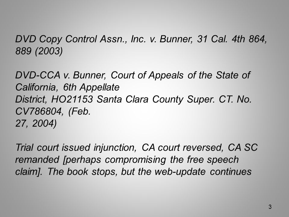 DVD Copy Control Assn., Inc. v. Bunner, 31 Cal. 4th 864, 889 (2003) DVD-CCA v.