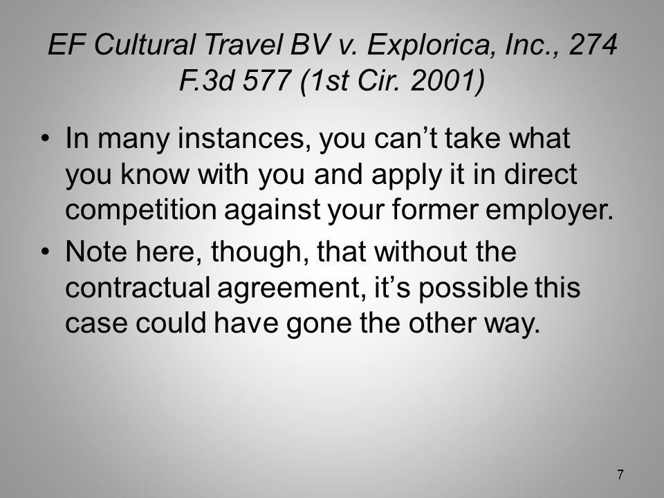 EF Cultural Travel BV v. Explorica, Inc., 274 F.3d 577 (1st Cir. 2001) In many instances, you can't take what you know with you and apply it in direct