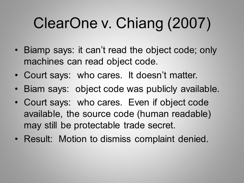 ClearOne v. Chiang (2007) Biamp says: it can't read the object code; only machines can read object code. Court says: who cares. It doesn't matter. Bia
