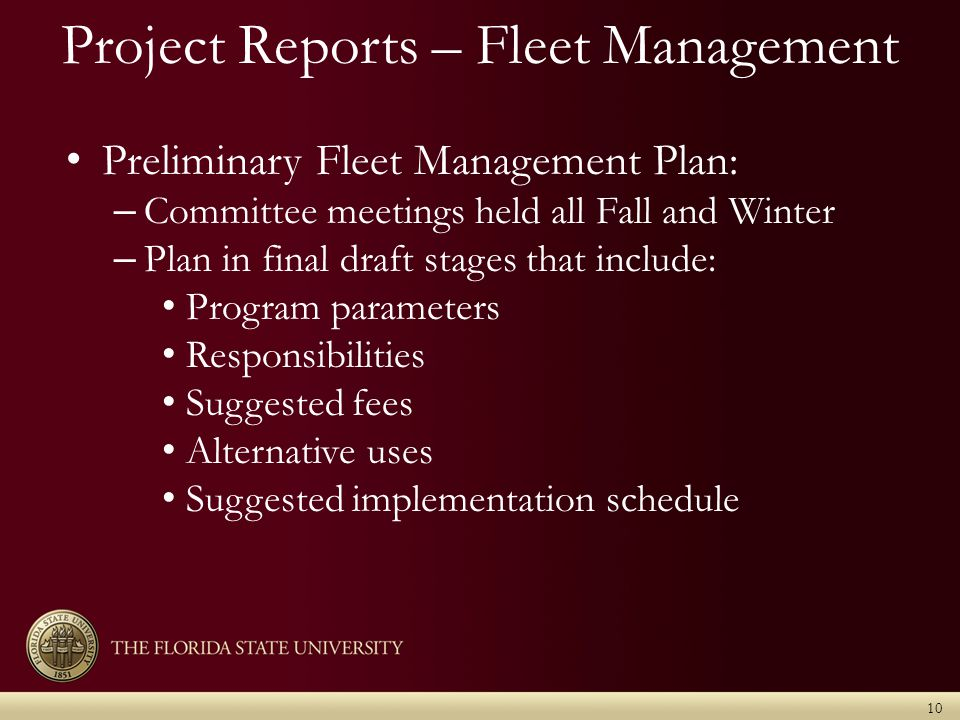 Project Reports – Fleet Management Preliminary Fleet Management Plan: – Committee meetings held all Fall and Winter – Plan in final draft stages that include: Program parameters Responsibilities Suggested fees Alternative uses Suggested implementation schedule 10