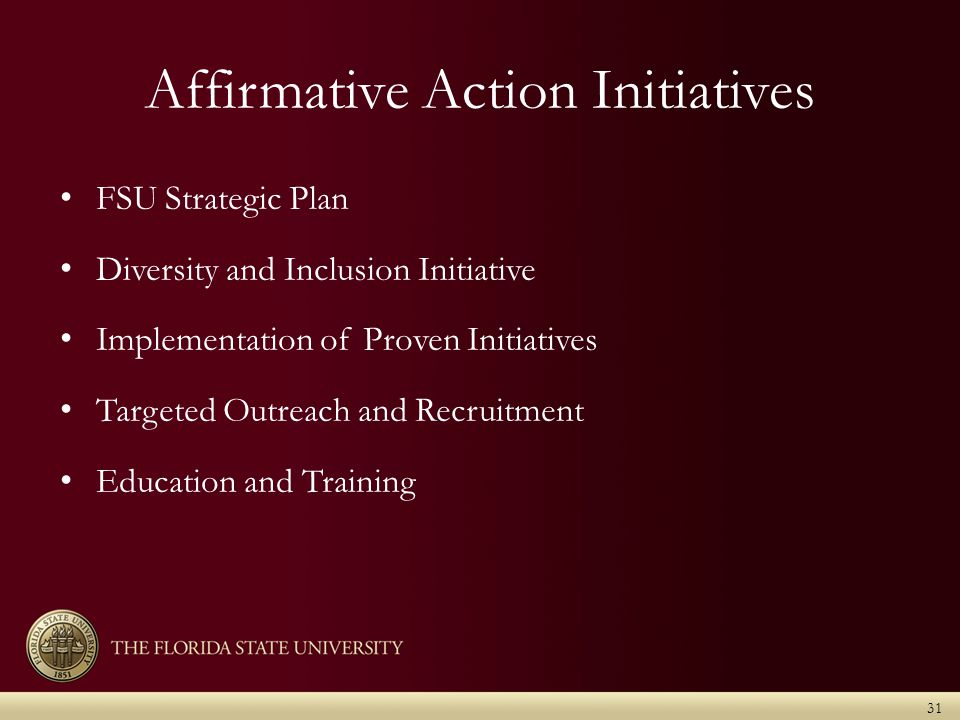 Affirmative Action Initiatives 31 FSU Strategic Plan Diversity and Inclusion Initiative Implementation of Proven Initiatives Targeted Outreach and Recruitment Education and Training
