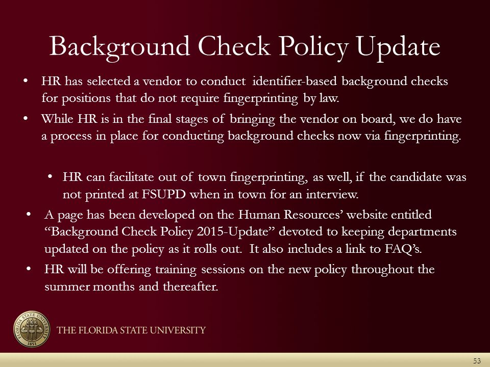 Background Check Policy Update 53 HR has selected a vendor to conduct identifier-based background checks for positions that do not require fingerprinting by law.