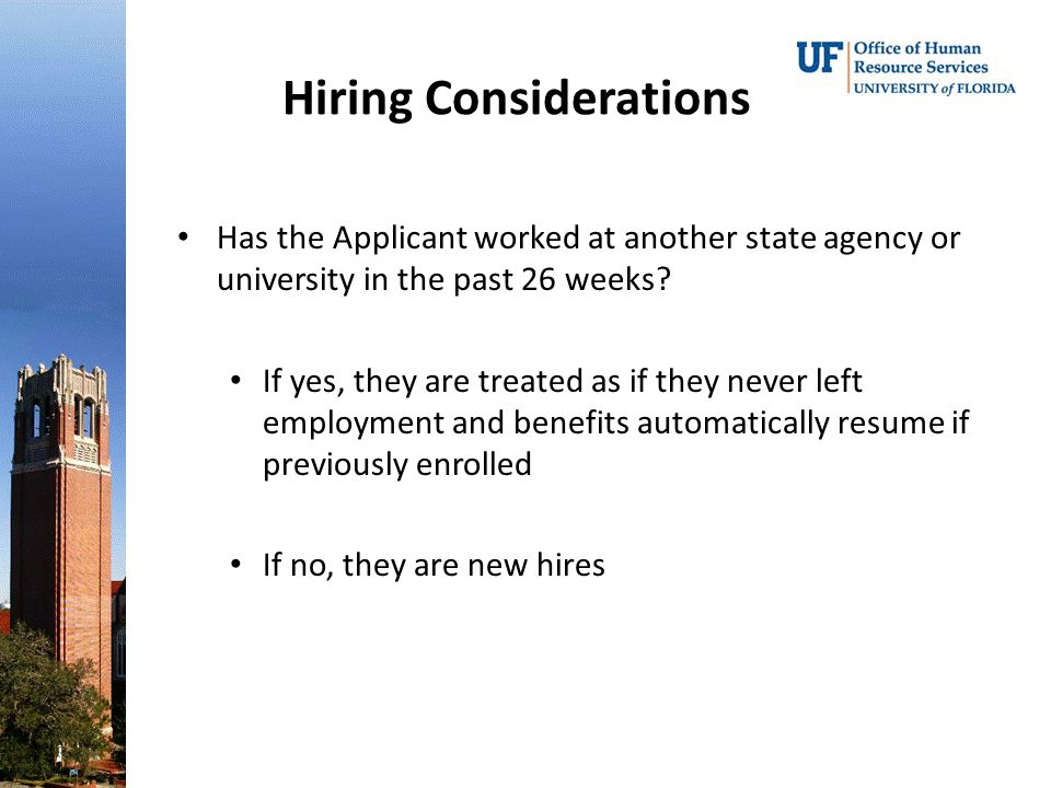 Hiring Considerations Has the Applicant worked at another state agency or university in the past 26 weeks.