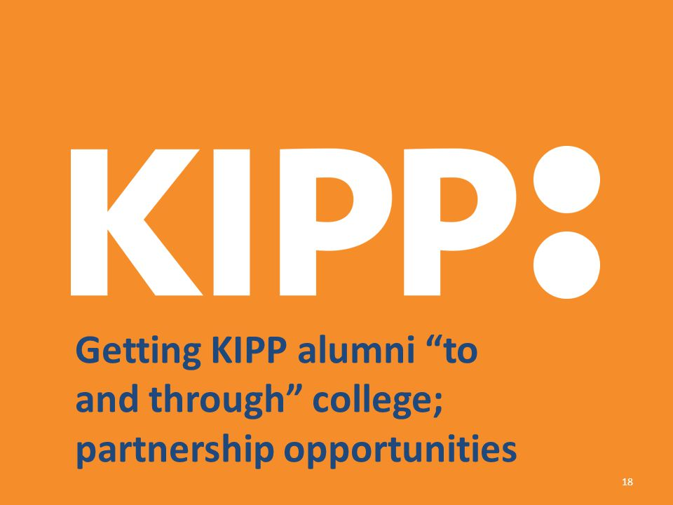 """18 Getting KIPP alumni """"to and through"""" college; partnership opportunities"""