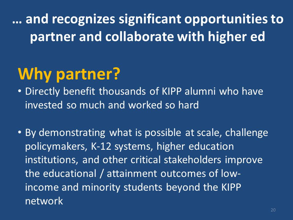 … and recognizes significant opportunities to partner and collaborate with higher ed 20 Why partner.